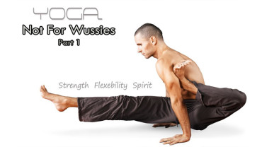 Why Yoga is Not for Wussies, Part 1
